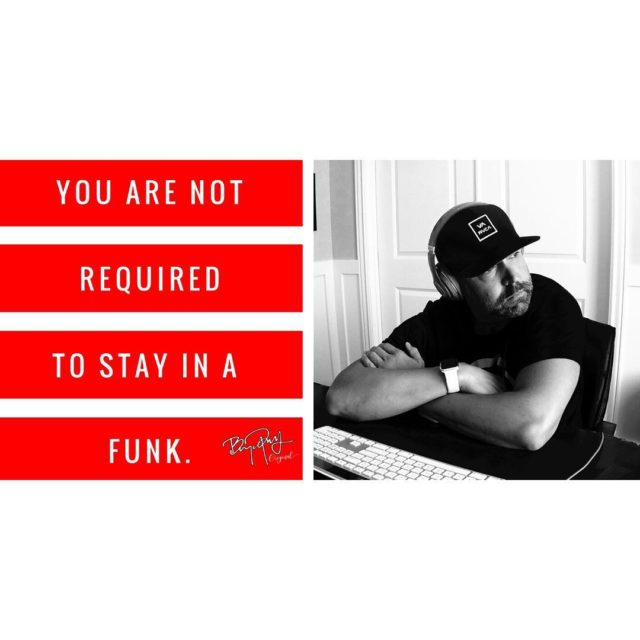 You are not required to stay in a funk hellip